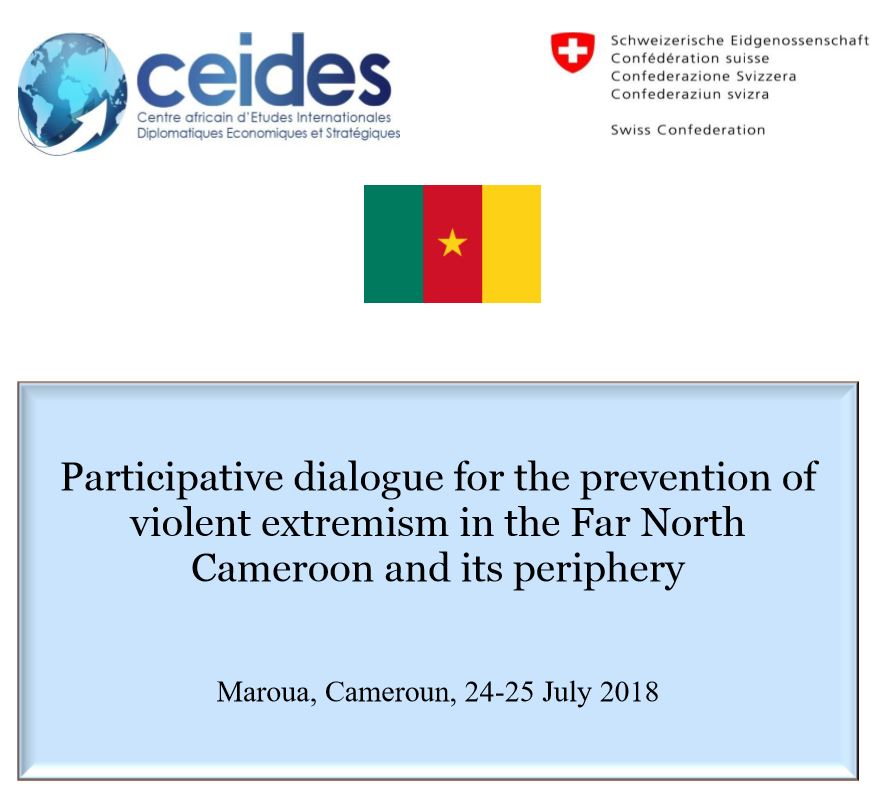 Participative dialogue for the prevention of violent extremism in the Far North Cameroon and its periphery      Maroua, Cameroun, 24-25 July 2018