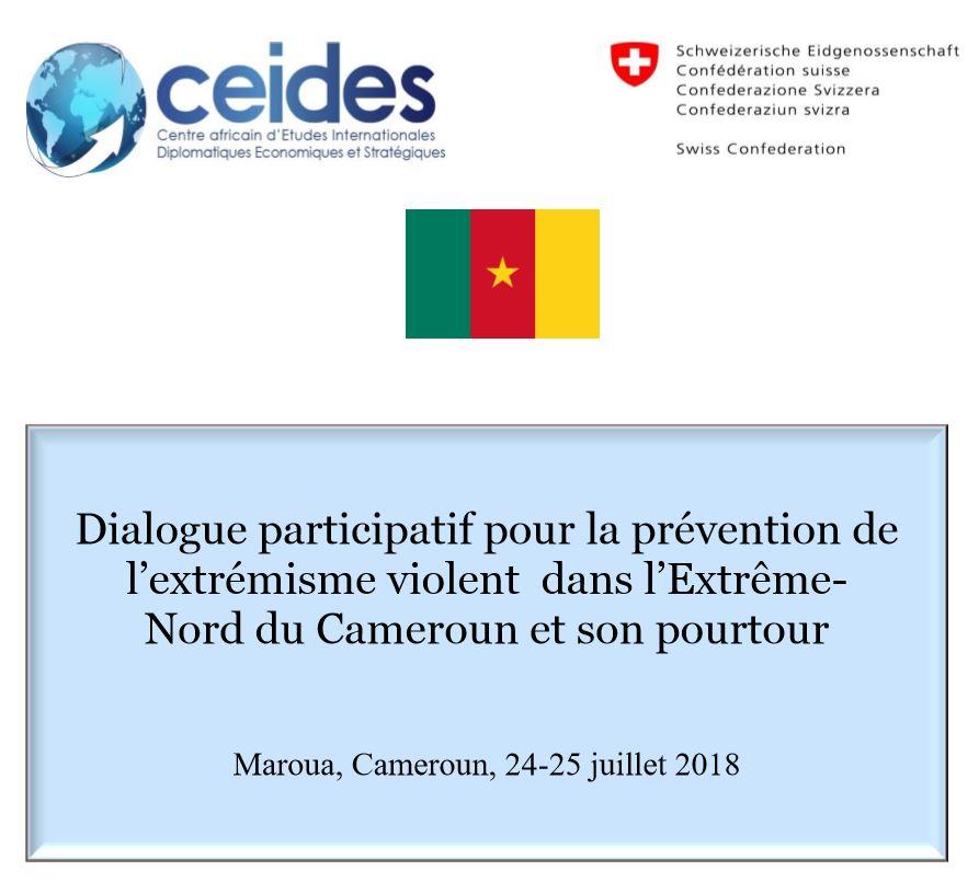 Dialogue participatif pour la prévention de l'extrémisme violent  dans l'ExtrêmeNord du Cameroun et son pourtour       Maroua, Cameroun, 24-25 juillet 2018