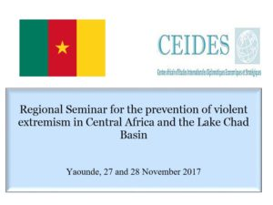 Regional Seminar for the prevention of violent extremism in Central Africa and the Lake Chad Basin       Yaounde, 27 and 28 November 2017