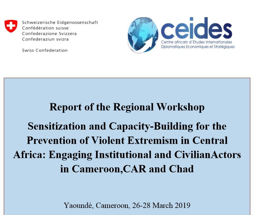 Report of the Regional Workshop Sensitization and Capacity-Building for the Prevention of Violent Extremism in Central Africa: Engaging Institutional and CivilianActors in Cameroon,CAR and Chad    Yaoundé, Cameroon, 26-28 March 2019